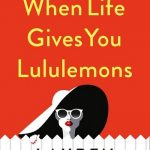 BOOK CLUB: When Life Gives You Lululemons
